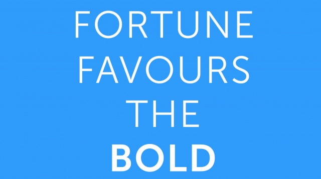 Fortune Favours the Bold Launch